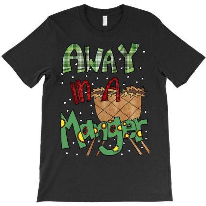 Away In A Manger T-shirt Designed By Badaudesign