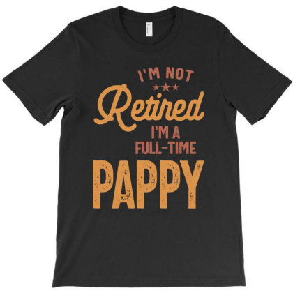 I'm Not Retired I'm A Full-time Pappy | Father Gift T-shirt Designed By Cidolopez