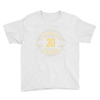 30 Years   I Plan To Live Forever   So Far, So Good! Youth Tee Designed By Ale Ceconello