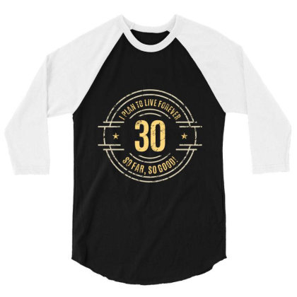 30 Years   I Plan To Live Forever   So Far, So Good! 3/4 Sleeve Shirt Designed By Ale Ceconello