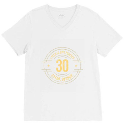 30 Years   I Plan To Live Forever   So Far, So Good! V-neck Tee Designed By Ale Ceconello