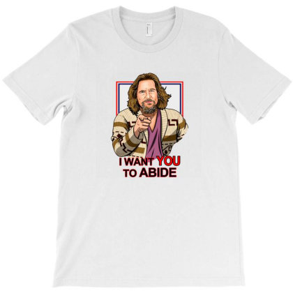 I Want You To Abide T-shirt Designed By Kahans