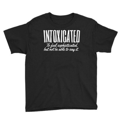 Intoxicated To Feel Sophisticated Youth Tee Designed By Lyly