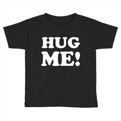 Hug Me Toddler T-shirt Designed By Lyly