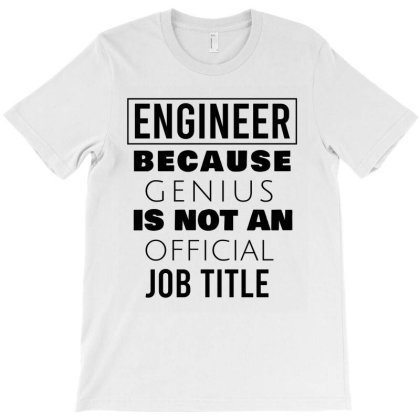 Engineer Because Genius Is Not An Official Job Title T-shirt Designed By Cypryanus