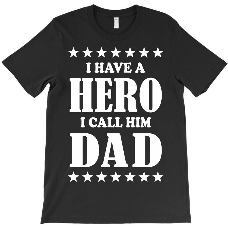I Have A Hero I Call Him Dad T-shirt | Artistshot
