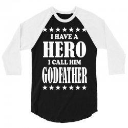 I Have A Hero I Call Him Godfather 3/4 Sleeve Shirt | Artistshot