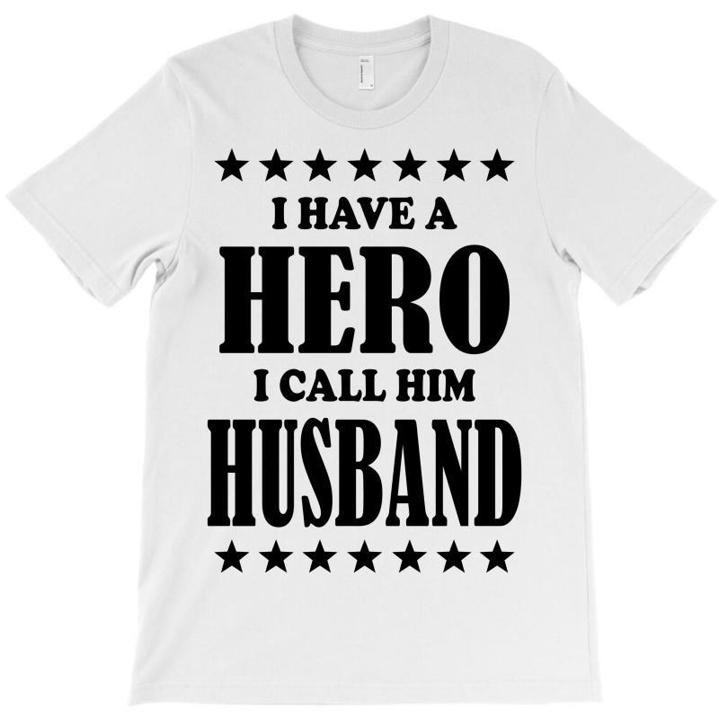 I Have A Hero I Call Him Husband T-shirt | Artistshot