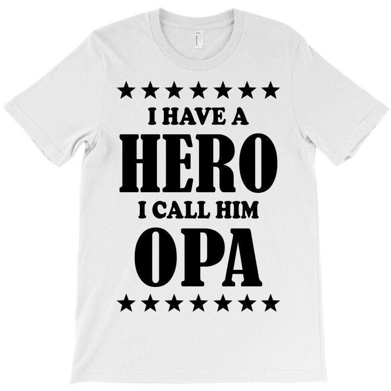 I Have A Hero I Call Him Opa T-shirt   Artistshot