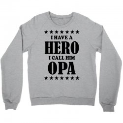 I Have A Hero I Call Him Opa Crewneck Sweatshirt   Artistshot