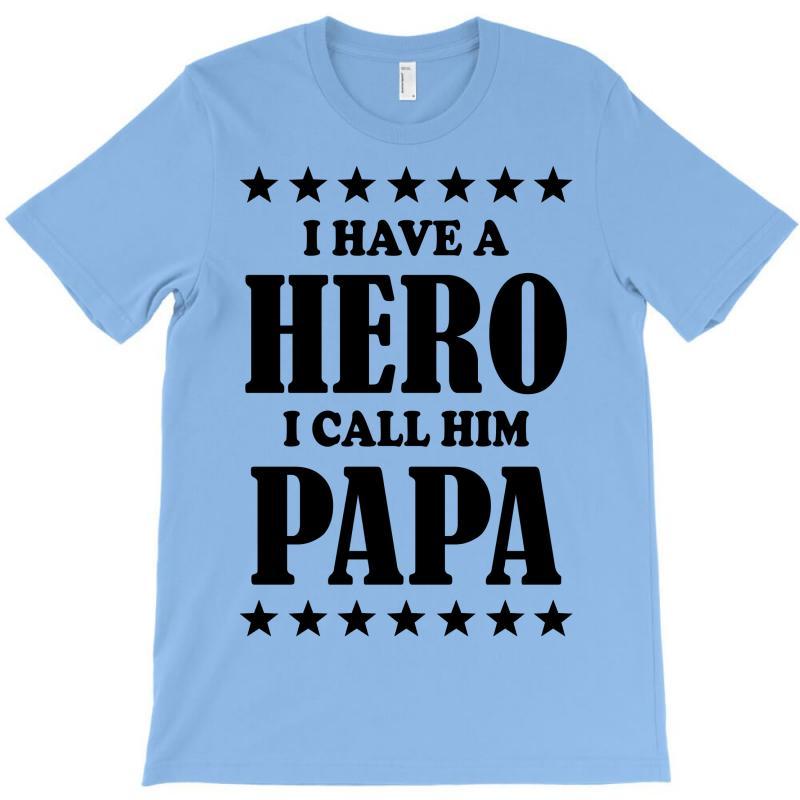 I Have A Hero I Call Him Papa T-shirt | Artistshot
