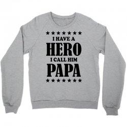 I Have A Hero I Call Him Papa Crewneck Sweatshirt | Artistshot