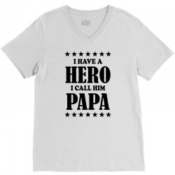 I Have A Hero I Call Him Papa V-Neck Tee | Artistshot
