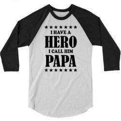I Have A Hero I Call Him Papa 3/4 Sleeve Shirt | Artistshot