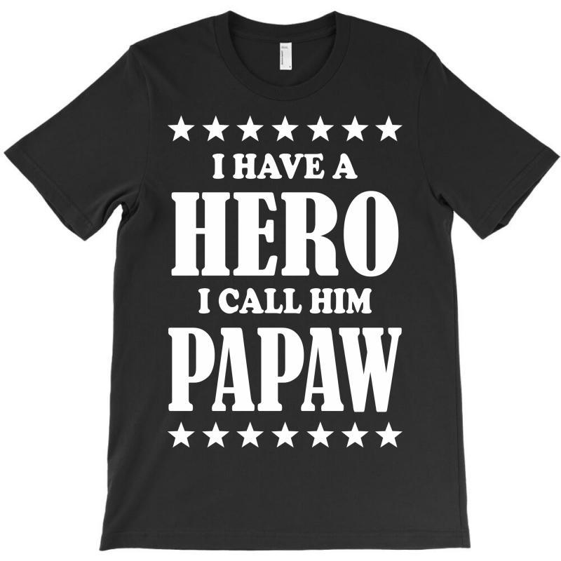 I Have A Hero I Call Him Papaw T-shirt | Artistshot