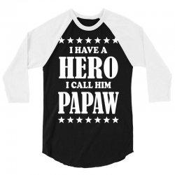 I Have A Hero I Call Him Papaw 3/4 Sleeve Shirt | Artistshot