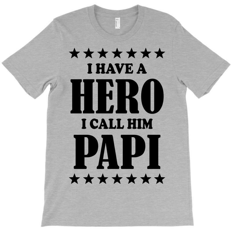 I Have A Hero I Call Him Papi T-shirt | Artistshot