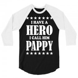 I Have A Hero I Call Him Pappy 3/4 Sleeve Shirt | Artistshot