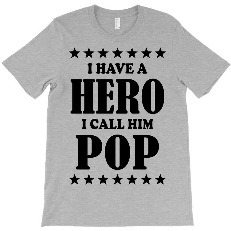 I Have A Hero I Call Him Pop T-shirt | Artistshot