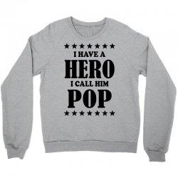 I Have A Hero I Call Him Pop Crewneck Sweatshirt | Artistshot