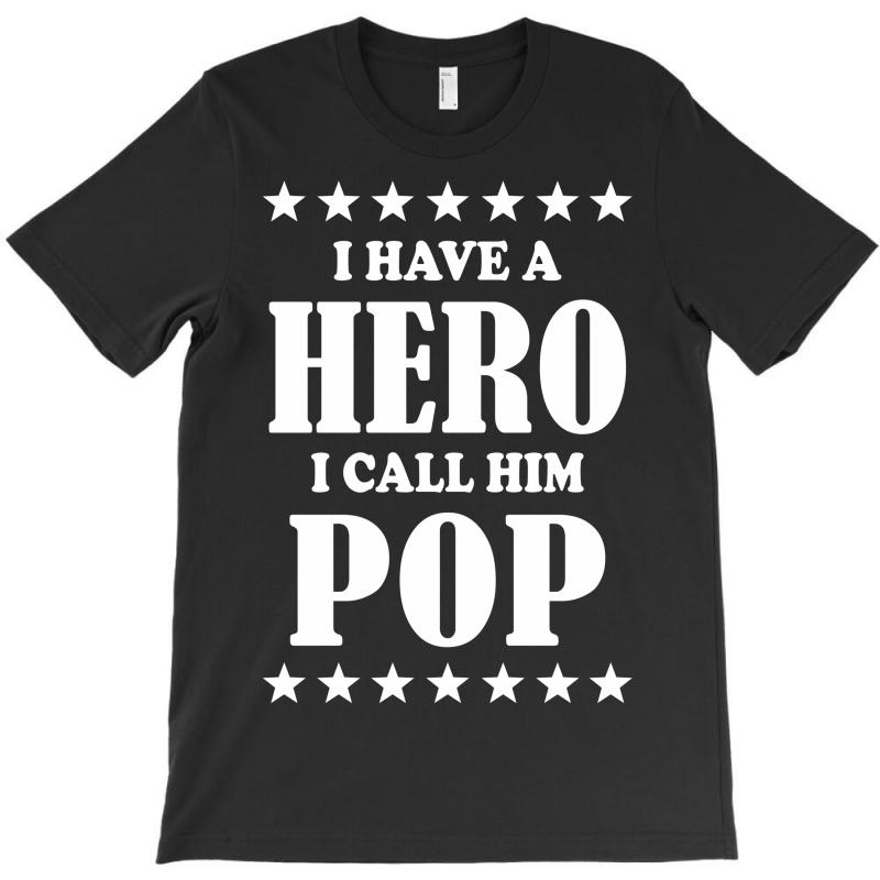 I Have A Hero I Call Him Pop T-shirt | Artistshot