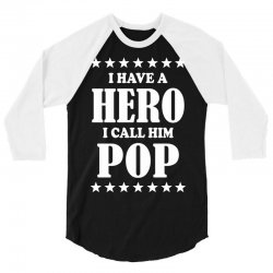 I Have A Hero I Call Him Pop 3/4 Sleeve Shirt | Artistshot