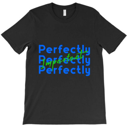 Perfectly Imperfect T-shirt Designed By Chiks