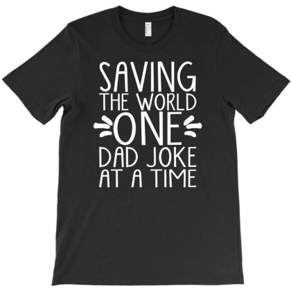 Saving The World One Dad Joke At A Time T-shirt Designed By Funtee