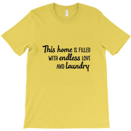 This Home Is Filled With Endless Love And Laundry T-shirt Designed By Coşkun