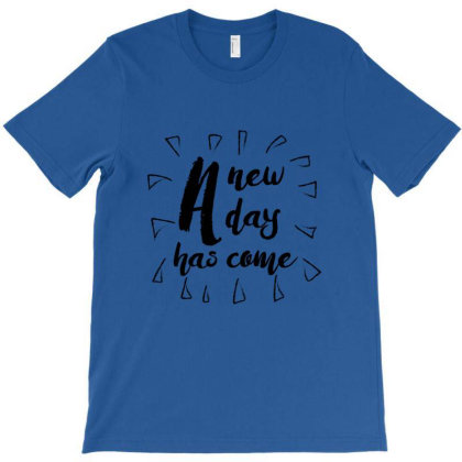 A New Day  Has Come T-shirt Designed By Coşkun