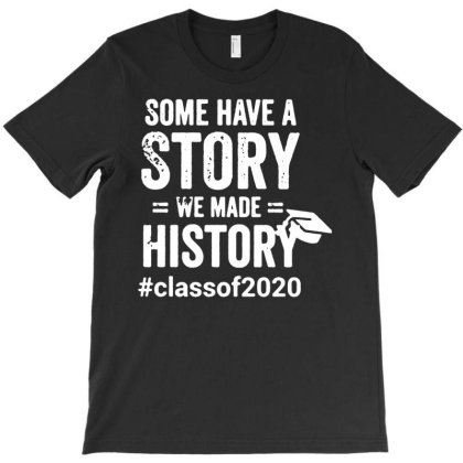 Some Have A Story We Made History, Class Of 2020 T-shirt Designed By Enjang