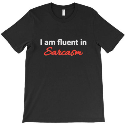 I Am Fluent In Sarcasm Funny Jokes Gag T-shirt T-shirt Designed By Jack14