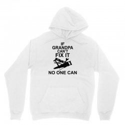 IF GRANDPA CAN'T FIX IT NO ONE CAN Unisex Hoodie | Artistshot