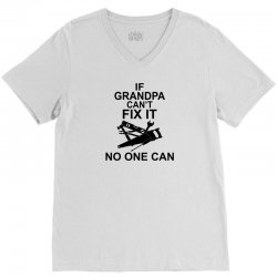 IF GRANDPA CAN'T FIX IT NO ONE CAN V-Neck Tee | Artistshot
