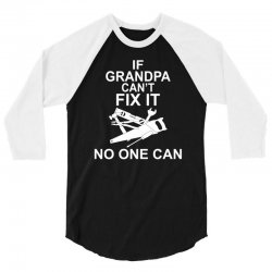 IF GRANDPA CAN'T FIX IT NO ONE CAN 3/4 Sleeve Shirt | Artistshot