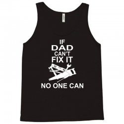 IF DAD CAN'T FIX IT NO ONE CAN Tank Top | Artistshot
