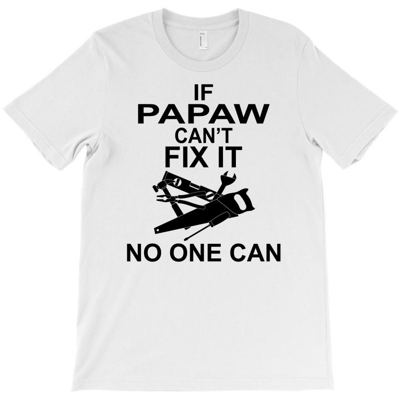 If Papaw Can't Fix It No One Can T-shirt   Artistshot