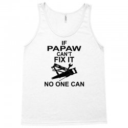 IF PAPAW CAN'T FIX IT NO ONE CAN Tank Top   Artistshot