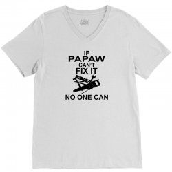 IF PAPAW CAN'T FIX IT NO ONE CAN V-Neck Tee   Artistshot