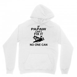 IF PAPAW CAN'T FIX IT NO ONE CAN Unisex Hoodie   Artistshot