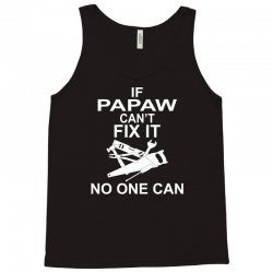 IF PAPAW CAN'T FIX IT NO ONE CAN Tank Top | Artistshot