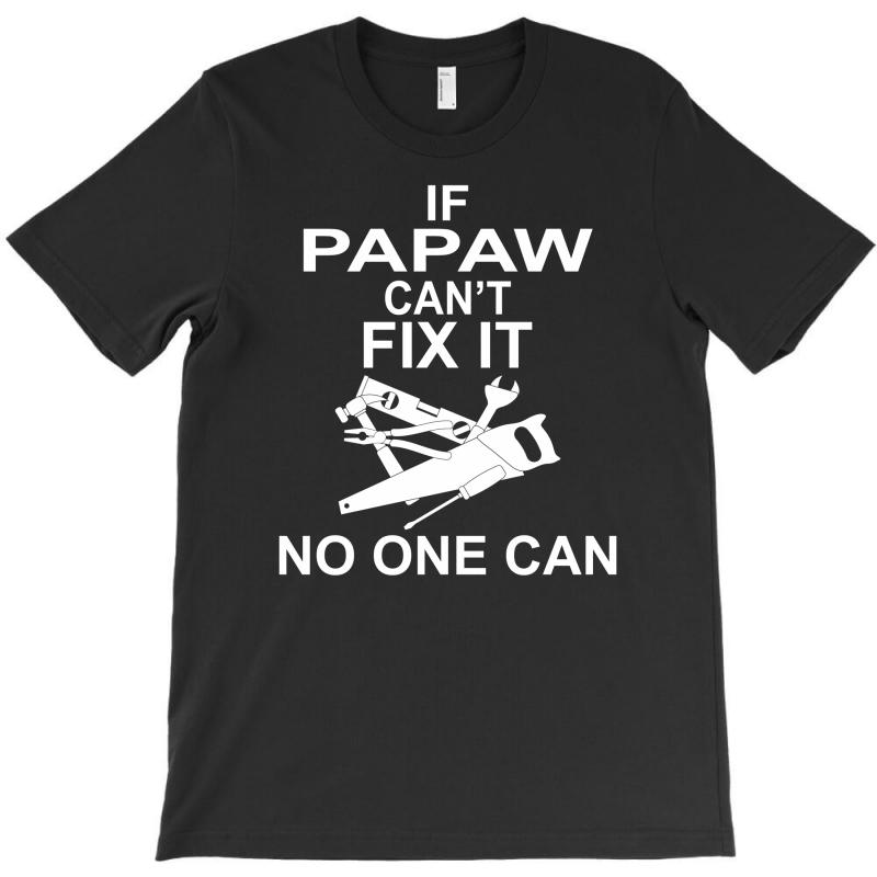 If Papaw Can't Fix It No One Can T-shirt | Artistshot