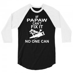 IF PAPAW CAN'T FIX IT NO ONE CAN 3/4 Sleeve Shirt | Artistshot