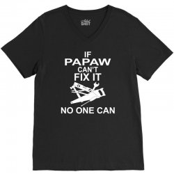 IF PAPAW CAN'T FIX IT NO ONE CAN V-Neck Tee | Artistshot