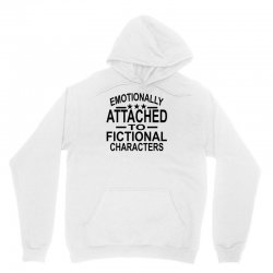 Emotionally Attached To Fictional Characters Unisex Hoodie | Artistshot