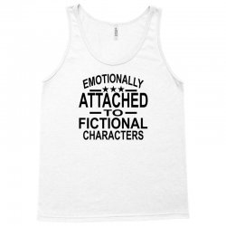 Emotionally Attached To Fictional Characters Tank Top | Artistshot