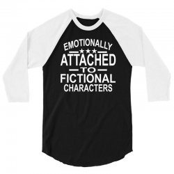 Emotionally Attached To Fictional Characters 3/4 Sleeve Shirt | Artistshot