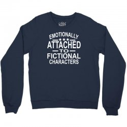 Emotionally Attached To Fictional Characters Crewneck Sweatshirt | Artistshot