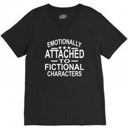 Emotionally Attached To Fictional Characters V-Neck Tee | Artistshot