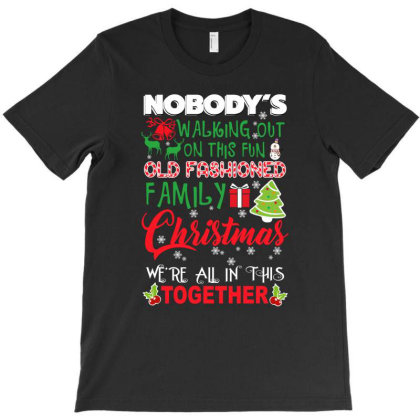 Nobody S Walking Out On This Fun Old Family T-shirt Designed By Hoainv